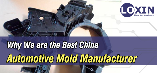 Why We are the Best Automotive Mold Manufacturer in China - LOXIN