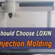 Why-you-Should-Choose-LOXIN-Plastic-Injection-Molding
