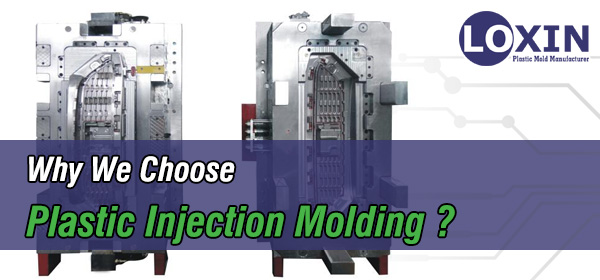 Why-We-Choose-Plastic-Injection-Molding-LOXIN-Mold