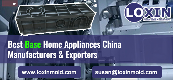 Best-Base-Home-Appliances-China-Manufacturers-&-Exporters-LOXIN-Mold