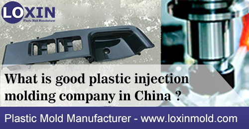 What is good plastic injection molding company in China