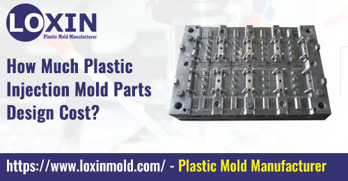 How-Much-Plastic-Injection-Mold-Parts-Design-Cost-LOXIN-Mold