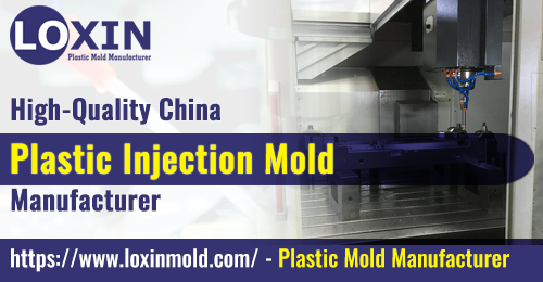 High-Quality China Plastic Injection Mold Manufacturer LOXIN MOLD