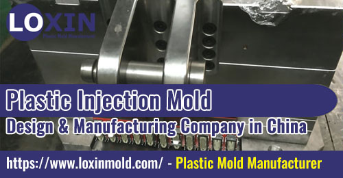 Plastic Injection Mold Design & Manufacturing Company in China LOXIN MOLD