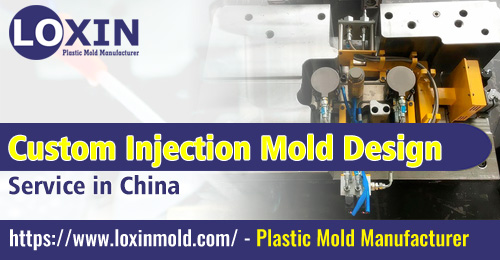Custom Injection Mold Design Service in China LOXIN MOLD